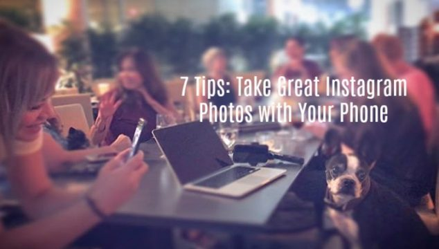 7 Tips: Take Great Instagram Photos with Your Phone
